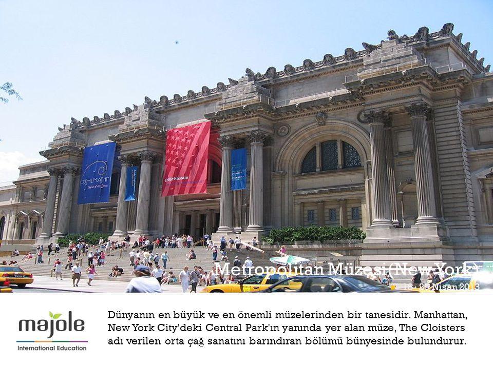 + Metropolitan Müzesi(New York) 18- 25 Nisan 2013 Math Midway At Momath 18- 25 Nisan 2013 Dünyanın en büyük ve en önemli müzelerinden bir tanesidir. M