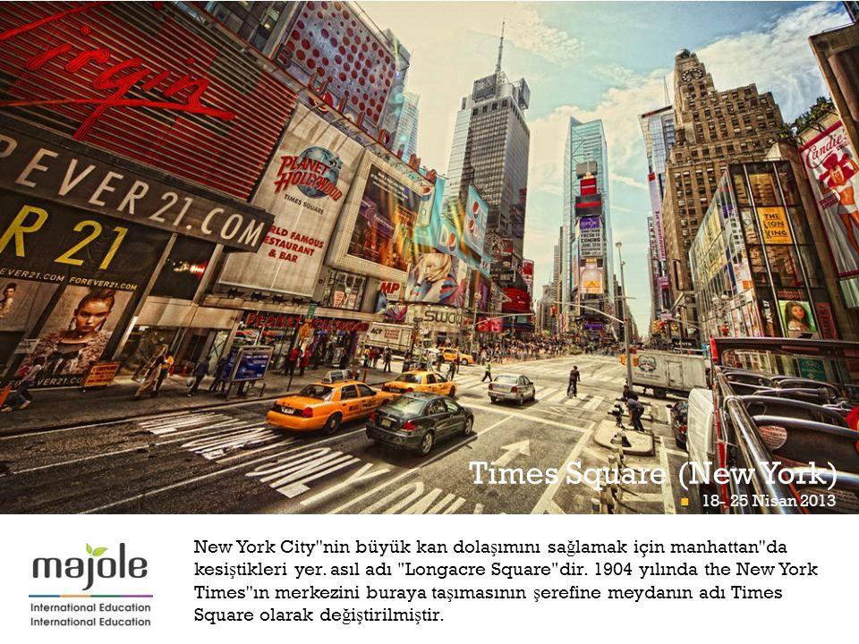 + Times Square (New York) New York City nin büyük kan dola ş ımını sa ğ lamak için manhattan da kesi ş tikleri yer.