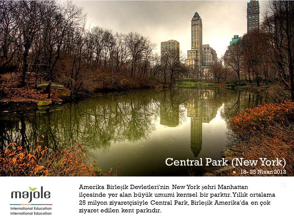 + Central Park (New York) 18- 25 Nisan 2013 Amerika Birle ş ik Devletleri nin New York ş ehri Manhattan ilçesinde yer alan büyük umumi kentsel bir parktır.