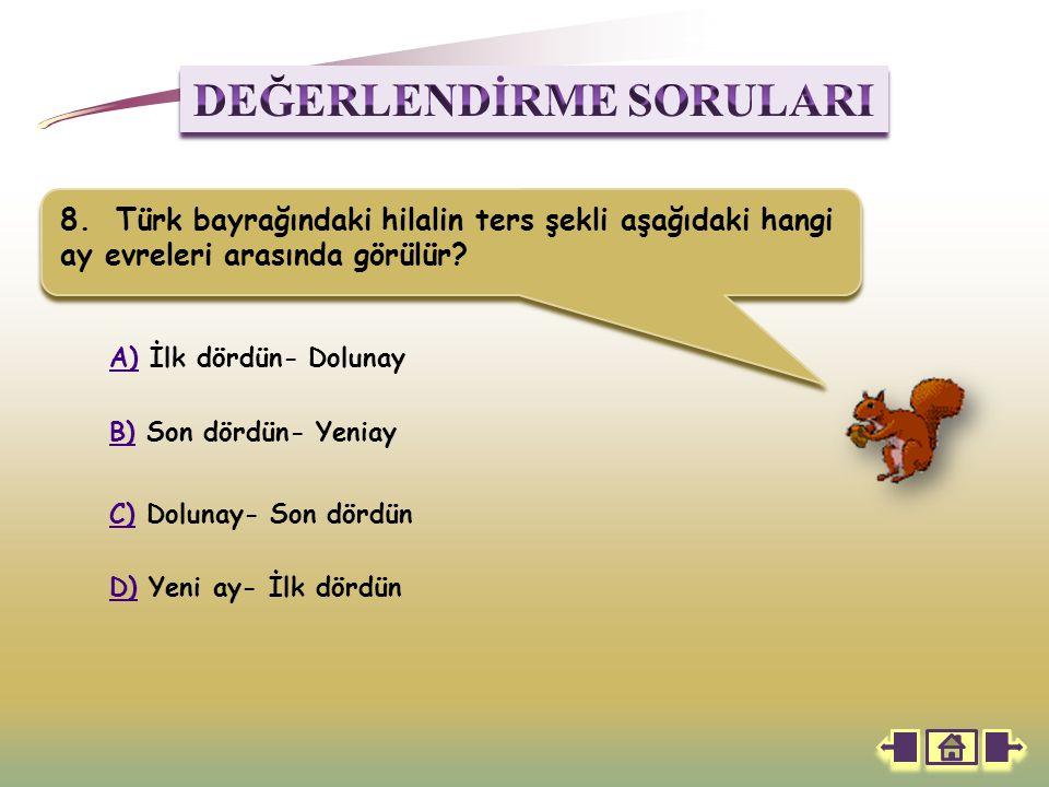 8.Türk bayrağındaki hilalin ters şekli aşağıdaki hangi ay evreleri arasında görülür.