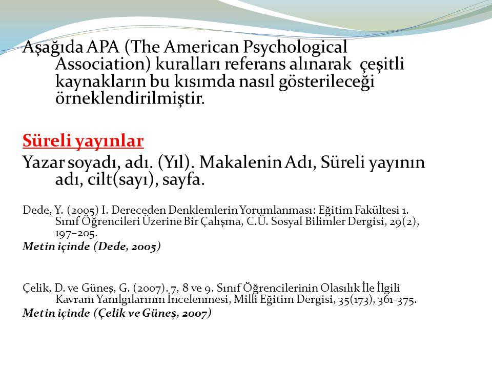 Aşağıda APA (The American Psychological Association) kuralları referans alınarak çeşitli kaynakların bu kısımda nasıl gösterileceği örneklendirilmişti