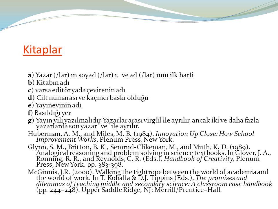 Kitaplar a) Yazar (/lar) ın soyad (/lar) ı, ve ad (/lar) ının ilk harfi b) Kitabın adı c) varsa editör yada çevirenin adı d) Cilt numarası ve kaçıncı