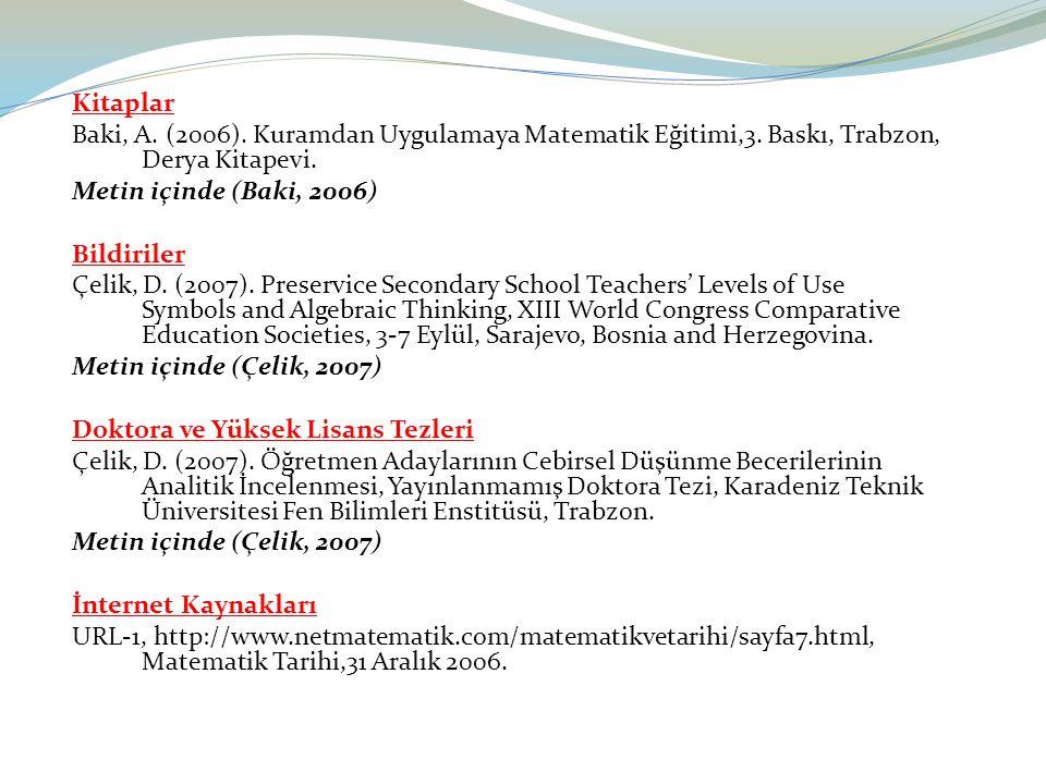 Kitaplar Baki, A. (2006). Kuramdan Uygulamaya Matematik Eğitimi,3. Baskı, Trabzon, Derya Kitapevi. Metin içinde (Baki, 2006) Bildiriler Çelik, D. (200