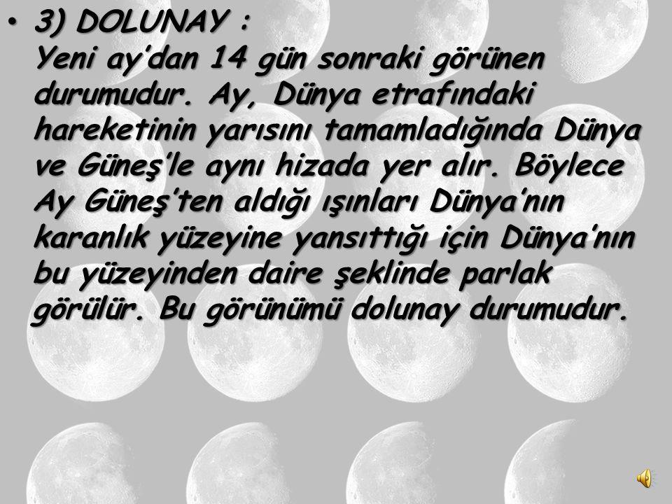 3) DOLUNAY : Yeni ay'dan 14 gün sonraki görünen durumudur.