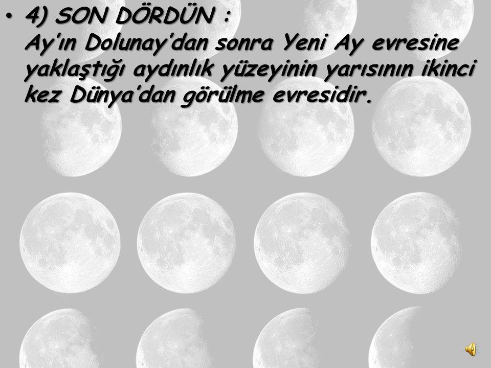 3) DOLUNAY : Yeni ay'dan 14 gün sonraki görünen durumudur. Ay, Dünya etrafındaki hareketinin yarısını tamamladığında Dünya ve Güneş'le aynı hizada yer