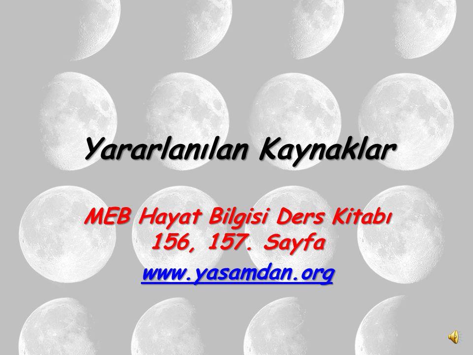 Yararlanılan Kaynaklar MEB Hayat Bilgisi Ders Kitabı 156, 157. Sayfa www.yasamdan.org
