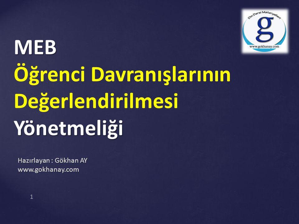 MEB Yönetmeliği MEB Öğrenci Davranışlarının Değerlendirilmesi Yönetmeliği Hazırlayan : Gökhan AY www.gokhanay.com 1