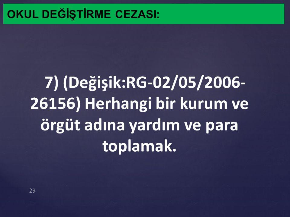 OKUL DEĞİŞTİRME CEZASI: 7) (Değişik:RG-02/05/2006- 26156) Herhangi bir kurum ve örgüt adına yardım ve para toplamak. 29