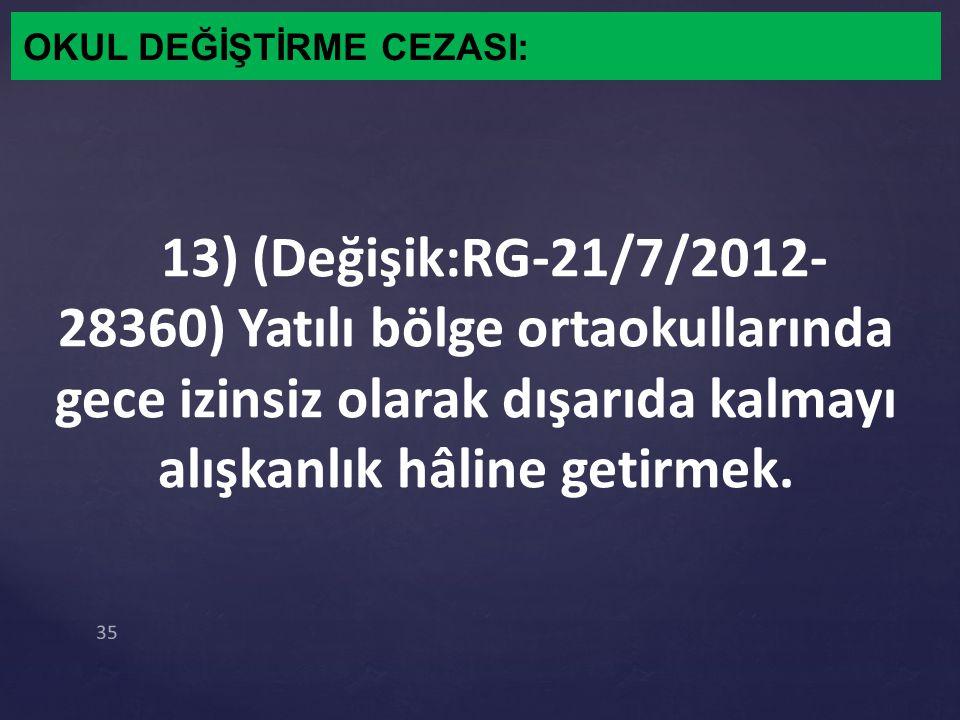 OKUL DEĞİŞTİRME CEZASI: 13) (Değişik:RG-21/7/2012- 28360) Yatılı bölge ortaokullarında gece izinsiz olarak dışarıda kalmayı alışkanlık hâline getirmek