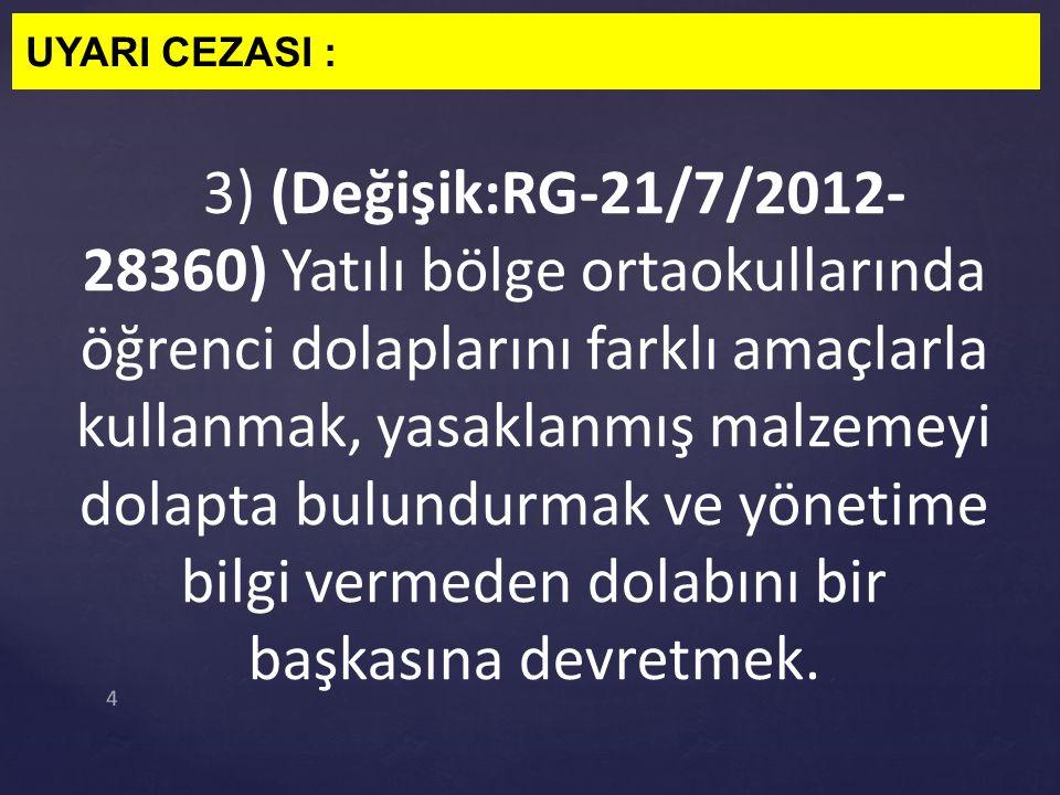 OKUL DEĞİŞTİRME CEZASI: 13) (Değişik:RG-21/7/2012- 28360) Yatılı bölge ortaokullarında gece izinsiz olarak dışarıda kalmayı alışkanlık hâline getirmek.