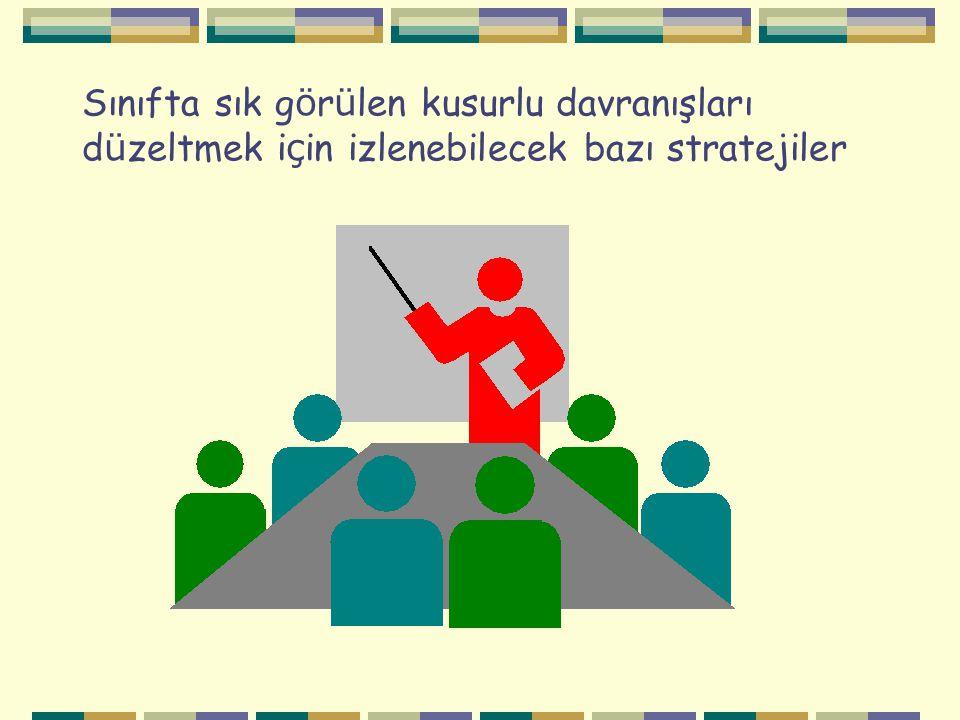 Sınıfta sık g ö r ü len kusurlu davranışları d ü zeltmek i ç in izlenebilecek bazı stratejiler