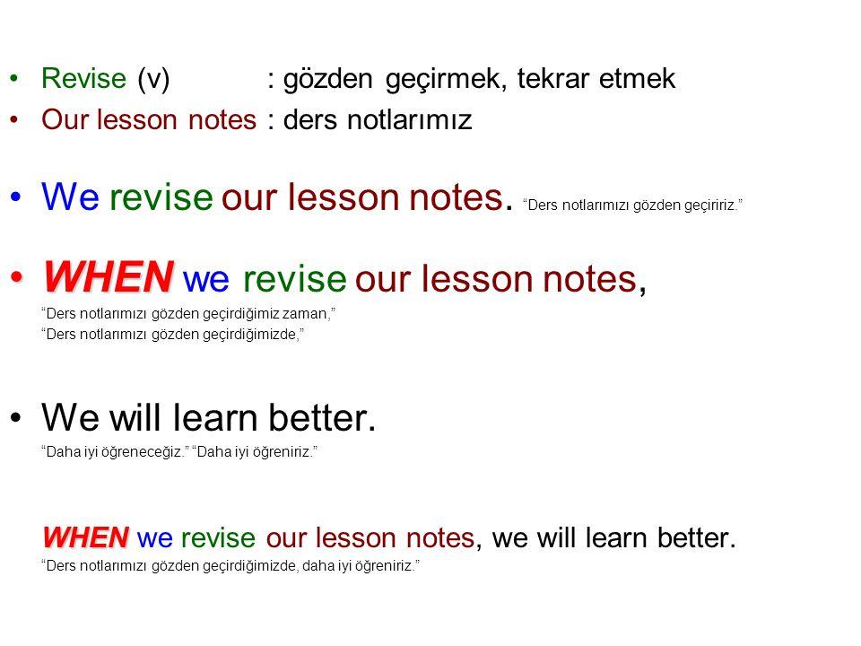 Revise (v): gözden geçirmek, tekrar etmek Our lesson notes: ders notlarımız We revise our lesson notes.