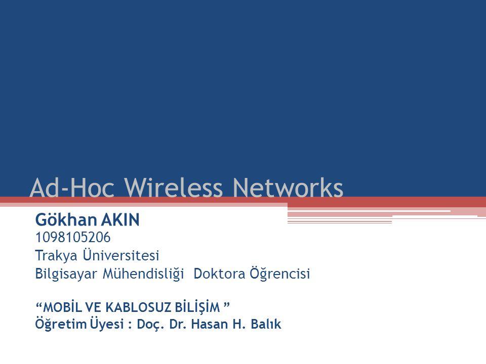 Ad-Hoc Wireless Networks Gökhan AKIN 1098105206 Trakya Üniversitesi Bilgisayar Mühendisliği Doktora Öğrencisi MOBİL VE KABLOSUZ BİLİŞİM Öğretim Üyesi : Doç.