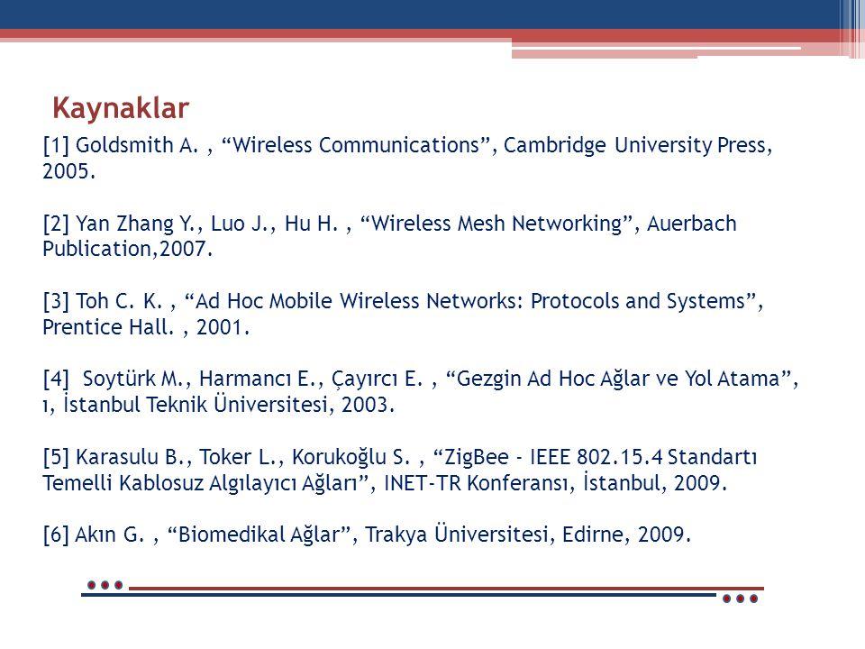 """Kaynaklar [1] Goldsmith A., """"Wireless Communications"""", Cambridge University Press, 2005. [2] Yan Zhang Y., Luo J., Hu H., """"Wireless Mesh Networking"""","""