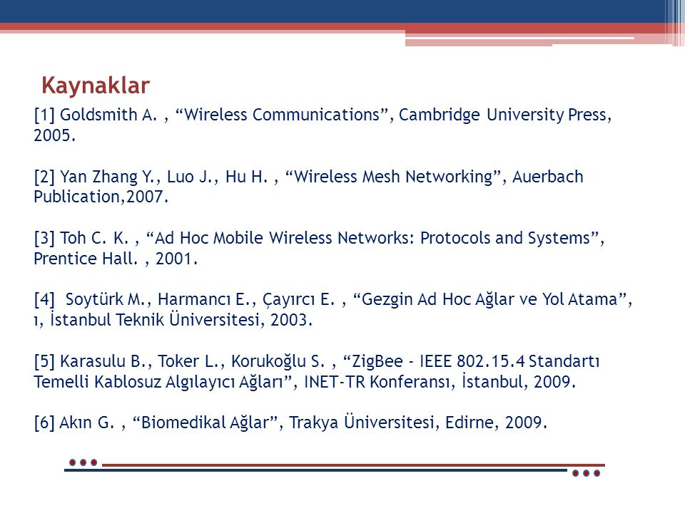 Kaynaklar [1] Goldsmith A., Wireless Communications , Cambridge University Press, 2005.