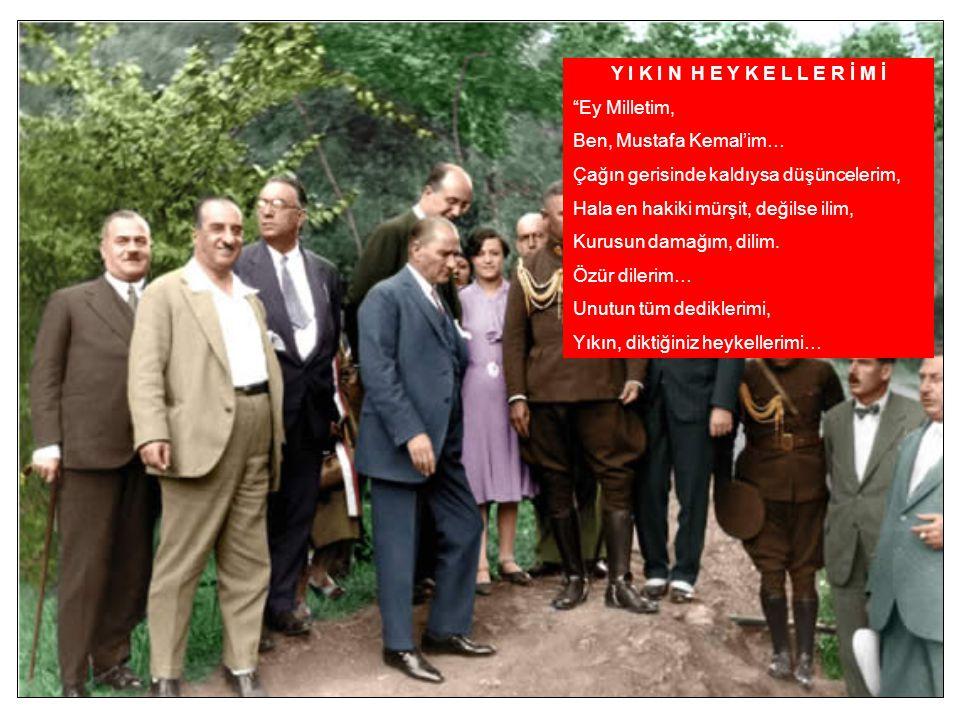 Y I K I N H E Y K E L L E R İ M İ Ey Milletim, Ben, Mustafa Kemal'im… Çağın gerisinde kaldıysa düşüncelerim, Hala en hakiki mürşit, değilse ilim, Kurusun damağım, dilim.