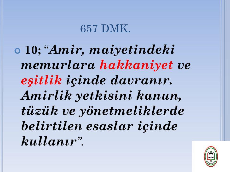 """657 DMK. 10; """" Amir, maiyetindeki memurlara hakkaniyet ve eşitlik içinde davranır. Amirlik yetkisini kanun, tüzük ve yönetmeliklerde belirtilen esasla"""