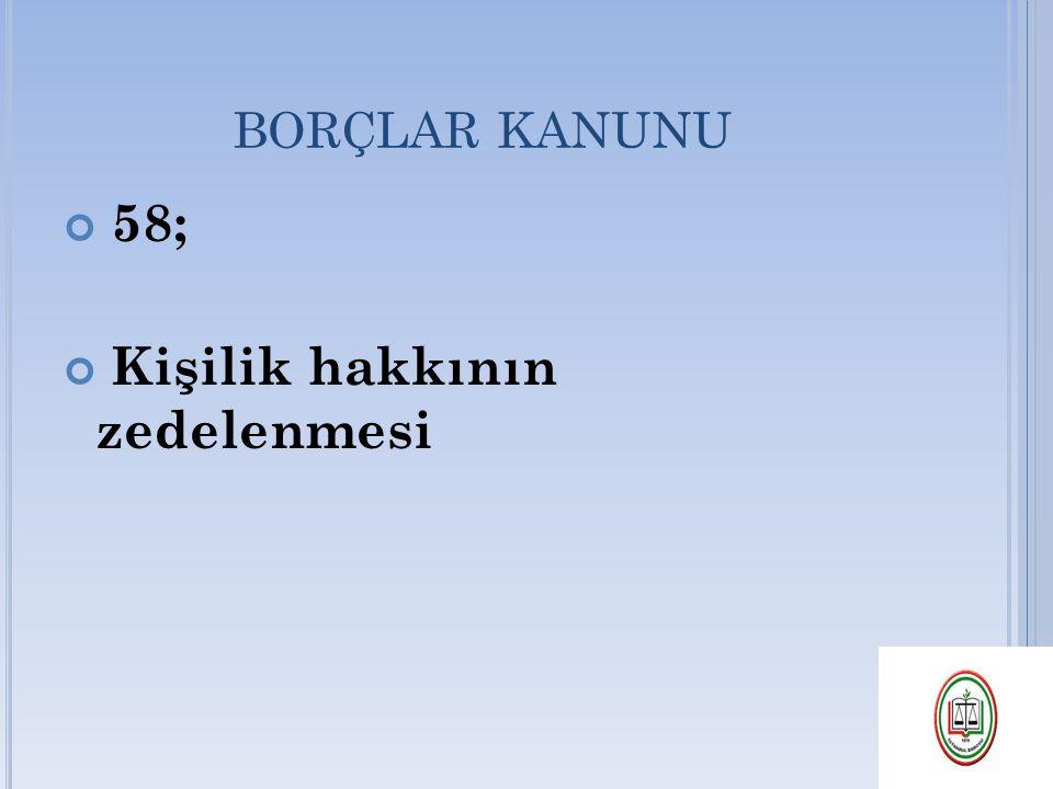 BORÇLAR KANUNU 58; Kişilik hakkının zedelenmesi