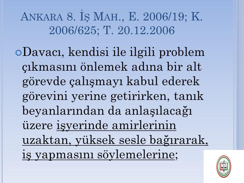 A NKARA 8. İ Ş M AH., E. 2006/19; K. 2006/625; T. 20.12.2006 Davacı, kendisi ile ilgili problem çıkmasını önlemek adına bir alt görevde çalışmayı kabu