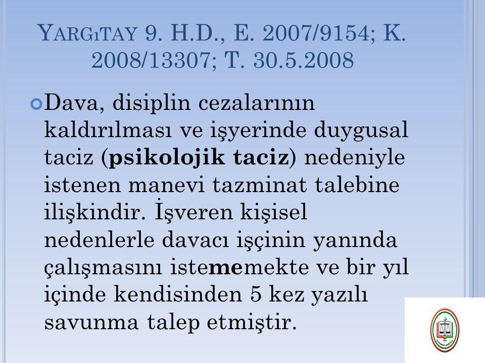 Y ARGıTAY 9. H.D., E. 2007/9154; K. 2008/13307; T. 30.5.2008 Dava, disiplin cezalarının kaldırılması ve işyerinde duygusal taciz ( psikolojik taciz )