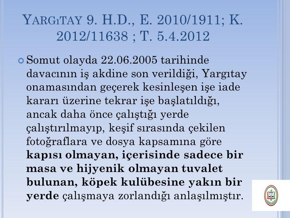 Y ARGıTAY 9. H.D., E. 2010/1911; K. 2012/11638 ; T. 5.4.2012 Somut olayda 22.06.2005 tarihinde davacının iş akdine son verildiği, Yargıtay onamasından