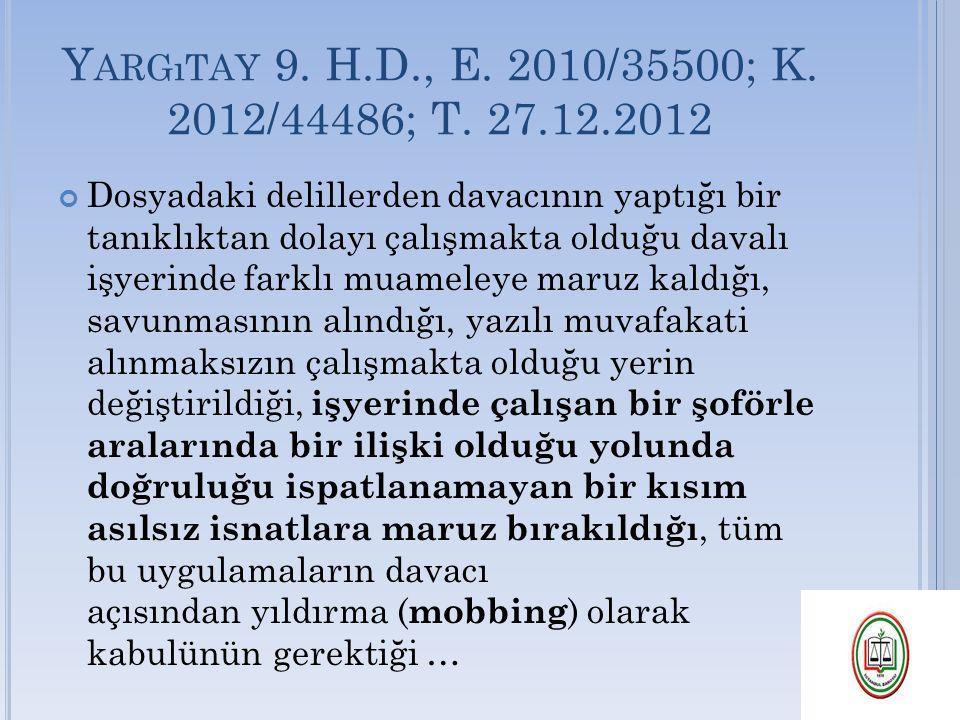 Y ARGıTAY 9. H.D., E. 2010/35500; K. 2012/44486; T. 27.12.2012 Dosyadaki delillerden davacının yaptığı bir tanıklıktan dolayı çalışmakta olduğu davalı