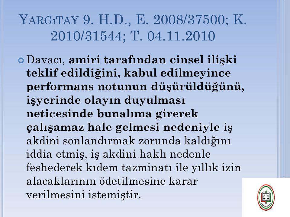 Y ARGıTAY 9. H.D., E. 2008/37500; K. 2010/31544; T. 04.11.2010 Davacı, amiri tarafından cinsel ilişki teklif edildiğini, kabul edilmeyince performans