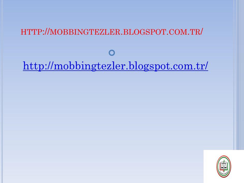HTTP :// MOBBINGTEZLER. BLOGSPOT. COM. TR / http://mobbingtezler.blogspot.com.tr/