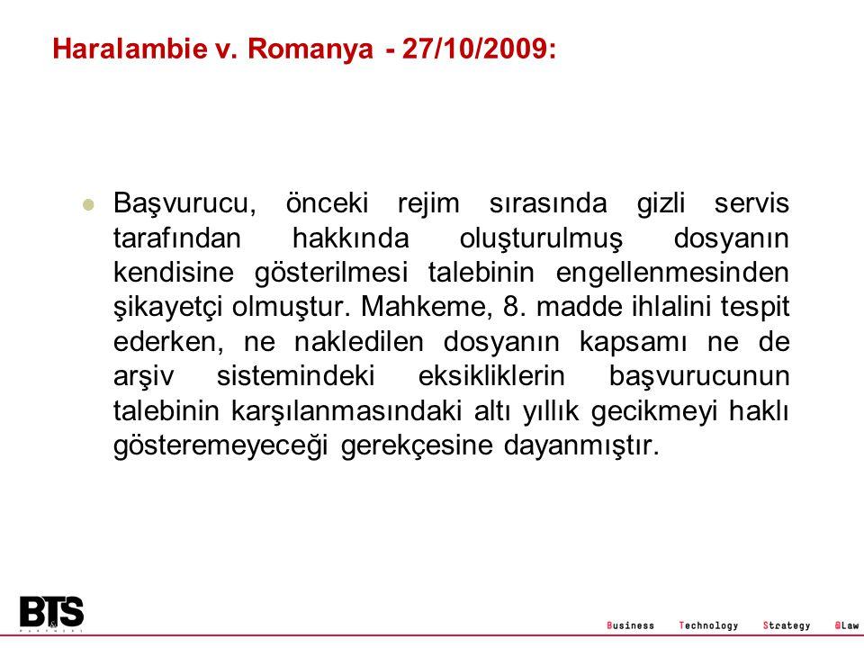 Haralambie v. Romanya - 27/10/2009: Başvurucu, önceki rejim sırasında gizli servis tarafından hakkında oluşturulmuş dosyanın kendisine gösterilmesi ta