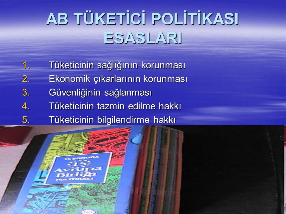 AB TÜKETİCİ POLİTİKASI ESASLARI 1.Tüketicinin sağlığının korunması 2.