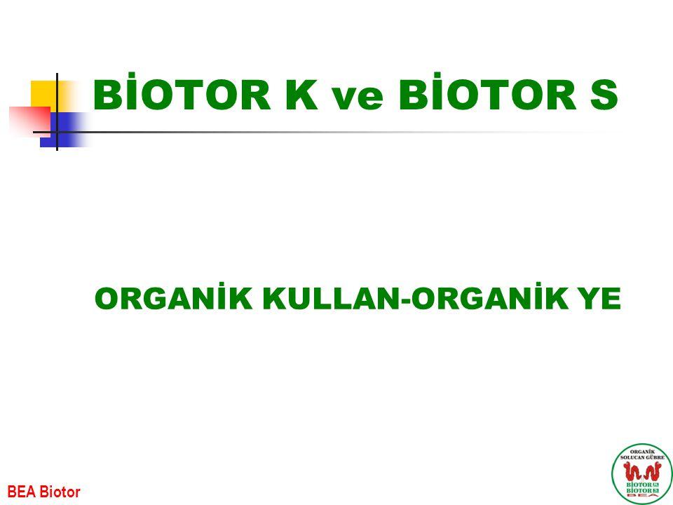 BİOTOR K ve BİOTOR S ORGANİK KULLAN-ORGANİK YE BEA Biotor