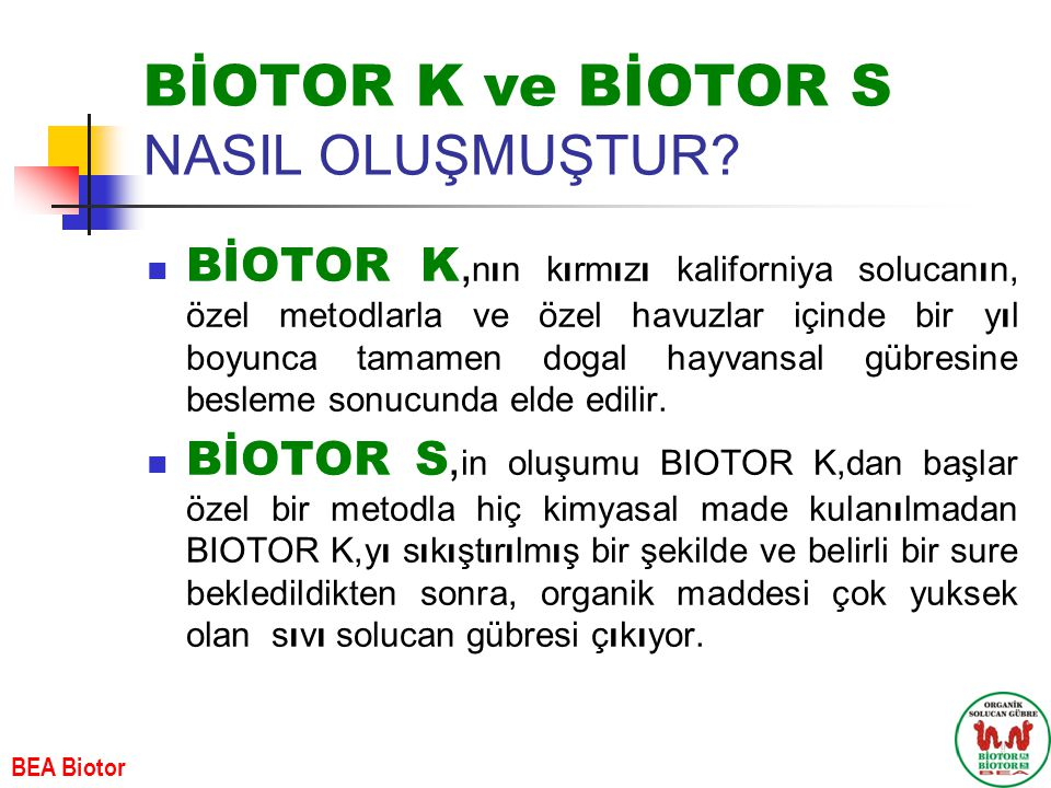 BİOTOR K ve BİOTOR S FARKI  Doğal bir ıslah metaryalidir.