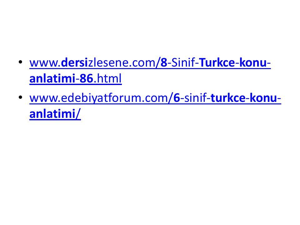 www.dersizlesene.com/8-Sinif-Turkce-konu- anlatimi-86.html www.dersizlesene.com/8-Sinif-Turkce-konu- anlatimi-86.html www.edebiyatforum.com/6-sinif-turkce-konu- anlatimi/ www.edebiyatforum.com/6-sinif-turkce-konu- anlatimi/