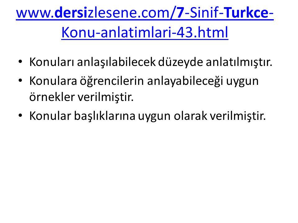 www.dersizlesene.com/7-Sinif-Turkce- Konu-anlatimlari-43.html Konuları anlaşılabilecek düzeyde anlatılmıştır. Konulara öğrencilerin anlayabileceği uyg