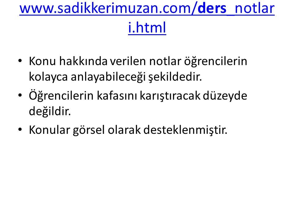 www.sadikkerimuzan.com/ders_notlar i.html Konu hakkında verilen notlar öğrencilerin kolayca anlayabileceği şekildedir. Öğrencilerin kafasını karıştıra