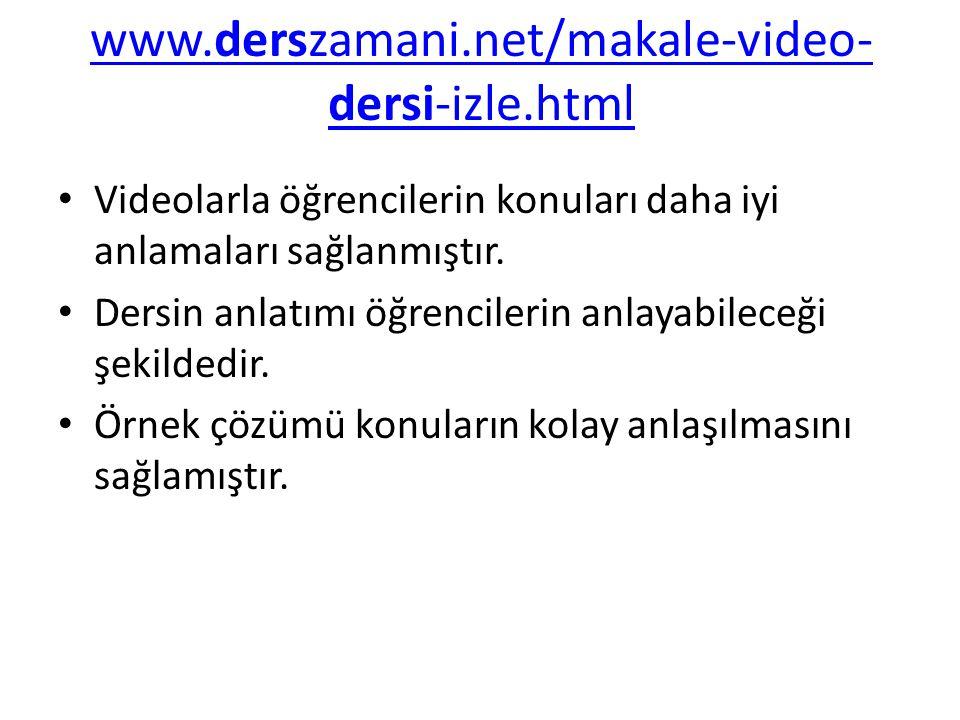 www.derszamani.net/makale-video- dersi-izle.html Videolarla öğrencilerin konuları daha iyi anlamaları sağlanmıştır. Dersin anlatımı öğrencilerin anlay