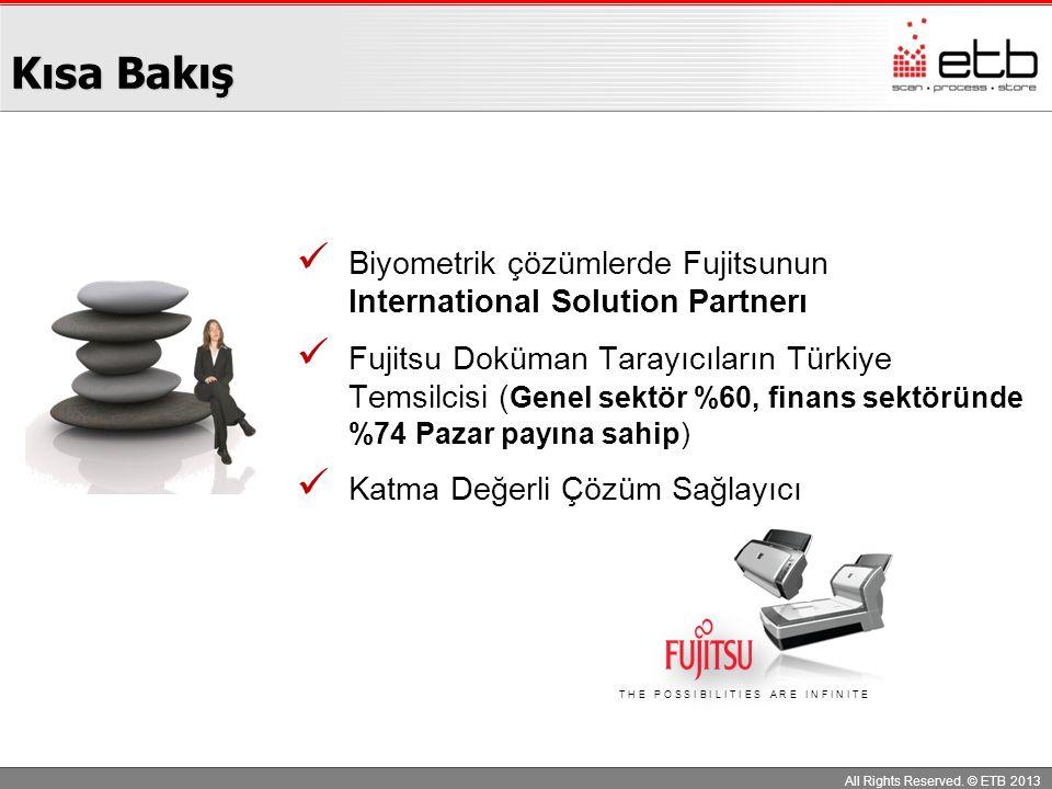All Rights Reserved. © ETB 2013 Kısa Bakış Biyometrik çözümlerde Fujitsunun International Solution Partnerı Fujitsu Doküman Tarayıcıların Türkiye Tems