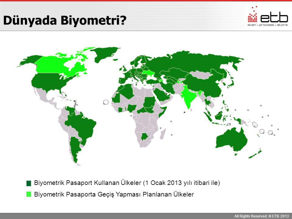Dünyada Biyometri? All Rights Reserved. © ETB 2013 Biyometrik Pasaport Kullanan Ülkeler (1 Ocak 2013 yılı itibari ile) Biyometrik Pasaporta Geçiş Yapm