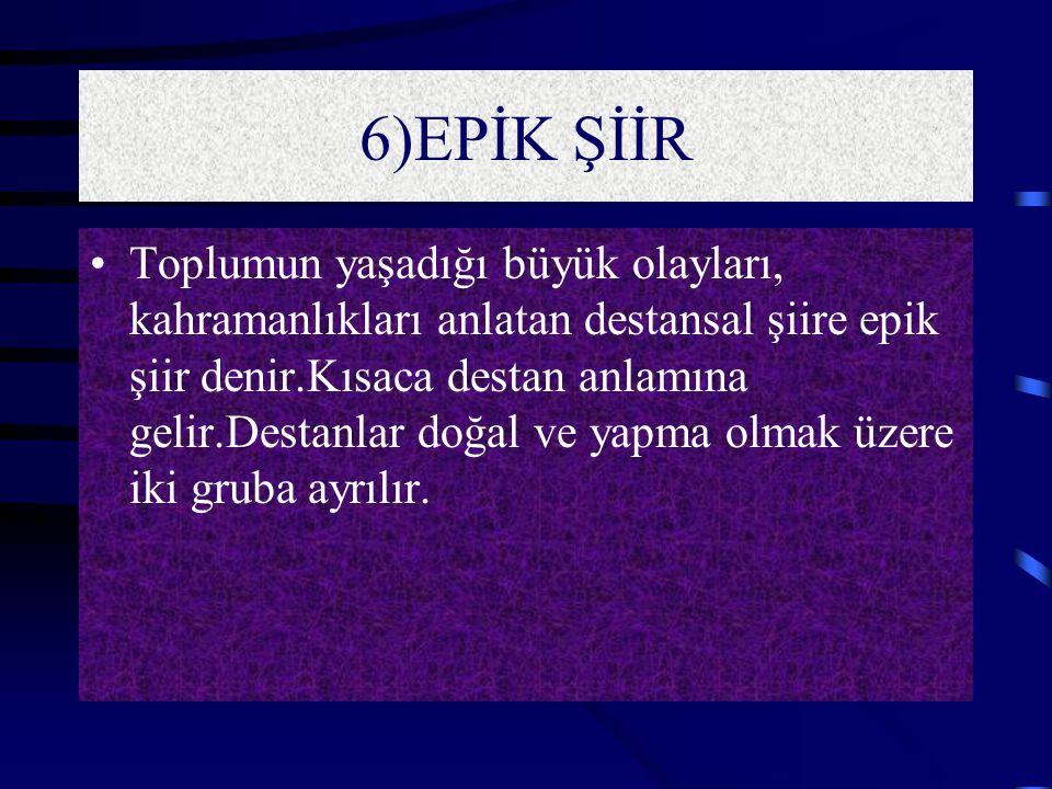 5)DRAMATİK ŞİİR TiyatroTiyatro yapıtlarında kullanılan bir şiir türüdür.Eski Yunan edebiyatında tiyatro eserleri manzum olarak yazılırdı.Bir bakıma dr