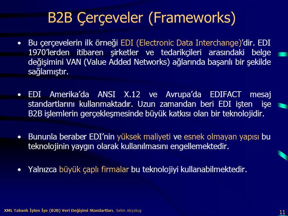 11 XML Tabanlı İşten İşe (B2B) Veri Değişimi Standartları, Selim Akyokuş XML Tabanlı İşten İşe (B2B) Veri Değişimi Standartları, Selim Akyokuş B2B Çer