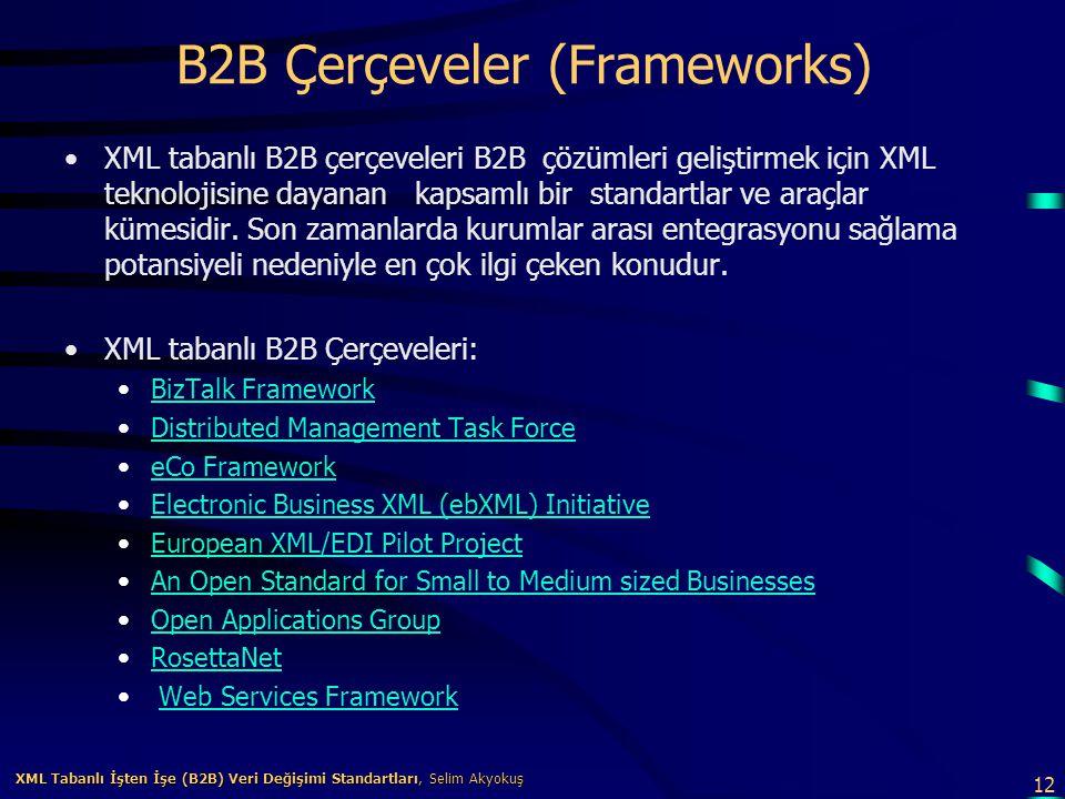 12 XML Tabanlı İşten İşe (B2B) Veri Değişimi Standartları, Selim Akyokuş XML Tabanlı İşten İşe (B2B) Veri Değişimi Standartları, Selim Akyokuş B2B Çer