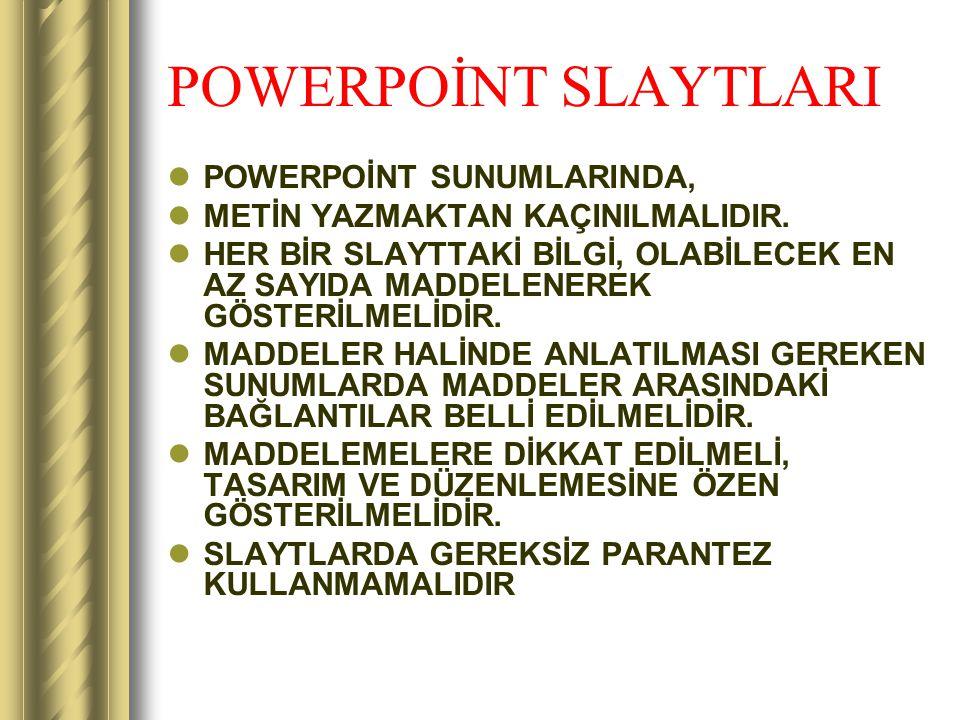 POWERPOİNT SLAYTLARI POWERPOİNT SUNUMLARINDA, METİN YAZMAKTAN KAÇINILMALIDIR.