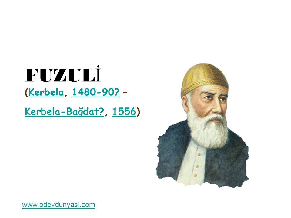 FUZUL İ (Kerbela, 1480-90.– Kerbela-Bağdat?, 1556)Kerbela1480-90.