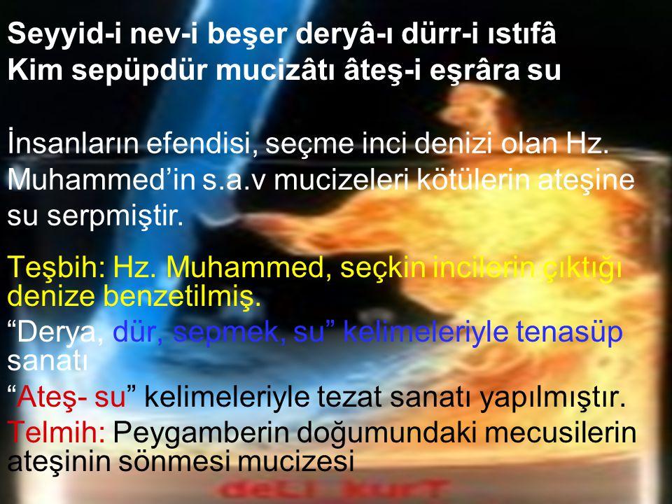 Tıynet-i pâkini rûşen kılmış ehl-i âleme İktidâ kılmış târîk-i Ahmed-i Muhtâr'a su Su, Hz.