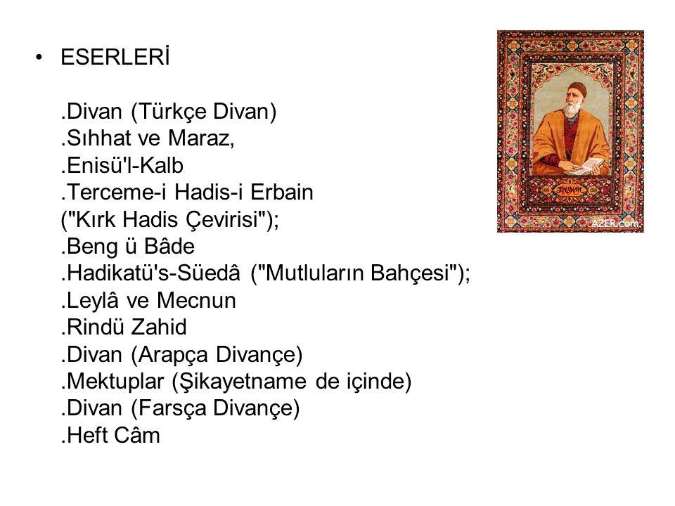 *Divan edebiyatının en büyük şairidir. Kerbela'da yaşamıştır.Türbedarlık yapmış iyi bir eğitim görmüştür. *Şiirlerini Azeri Türkçesi ile yazmıştır, Dö