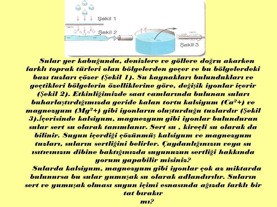 Sular yer kabu ğ unda, denizlere ve göllere do ğ ru akarken farklı toprak türleri olan bölgelerden geçer ve bu bölgelerdeki bazı tuzları çözer ( Ş eki