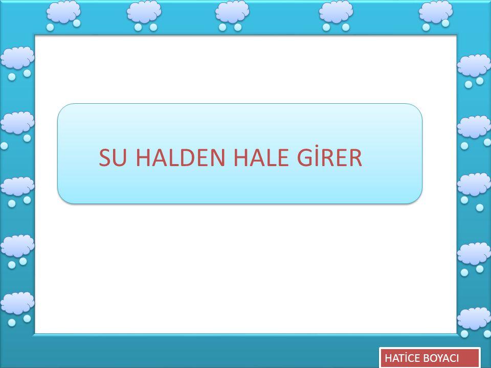 HATİCE BOYACI SU HALDEN HALE GİRER