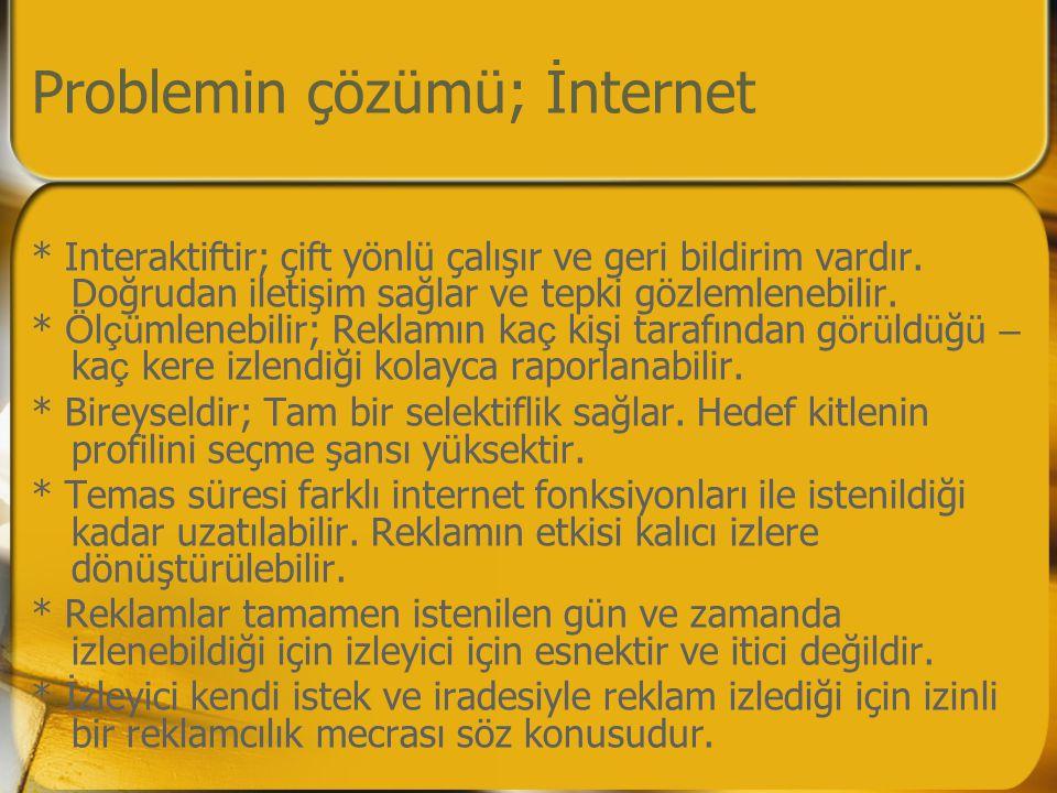 Problemin çözümü; İnternet * Interaktiftir; çift yönlü çalışır ve geri bildirim vardır.