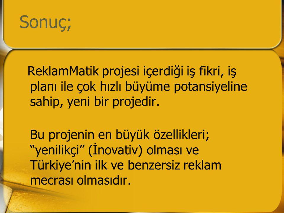 Sonuç; ReklamMatik projesi içerdiği iş fikri, iş planı ile çok hızlı büyüme potansiyeline sahip, yeni bir projedir.
