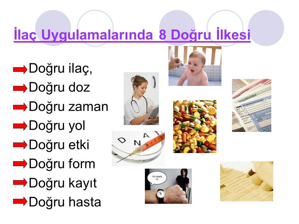 İlaç Uygulamalarında 8 Doğru İlkesi Doğru ilaç, Doğru doz Doğru zaman Doğru yol Doğru etki Doğru form Doğru kayıt Doğru hasta